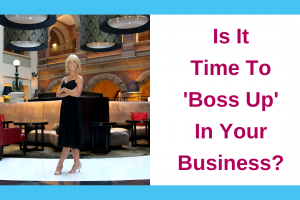 Is It Time To 'Boss Up' In Your Business?