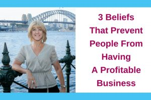 3 Beliefs That Prevent People From Having A Profitable Business