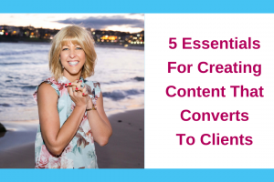 5 Essentials For Creating Content That Converts To Clients